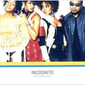 Who Needs Love - Incognito (United Kingdom, 2003)