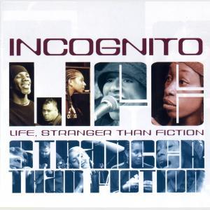 Life, Stranger Than Fiction - Incognito (United Kingdom, 2001)