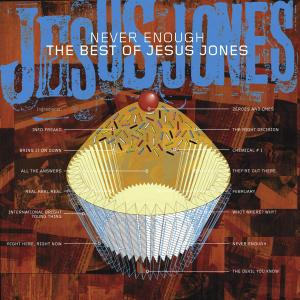 Never Enough: The Best Of Jesus Jones - Jesus Jones (United Kingdom, 2003)