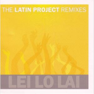 Lei Lo Lai (Remixes) - The Latin Project (United States, 2004)